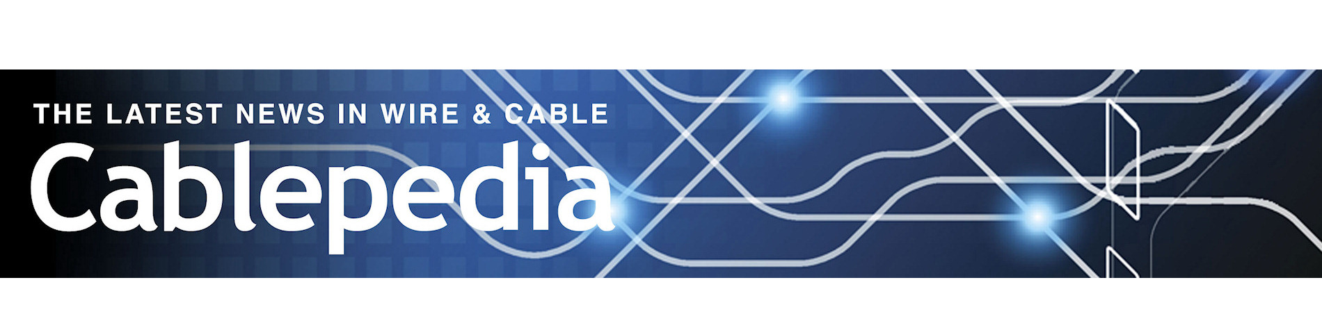 Cablepedia - The Latest News in Wire & Cable